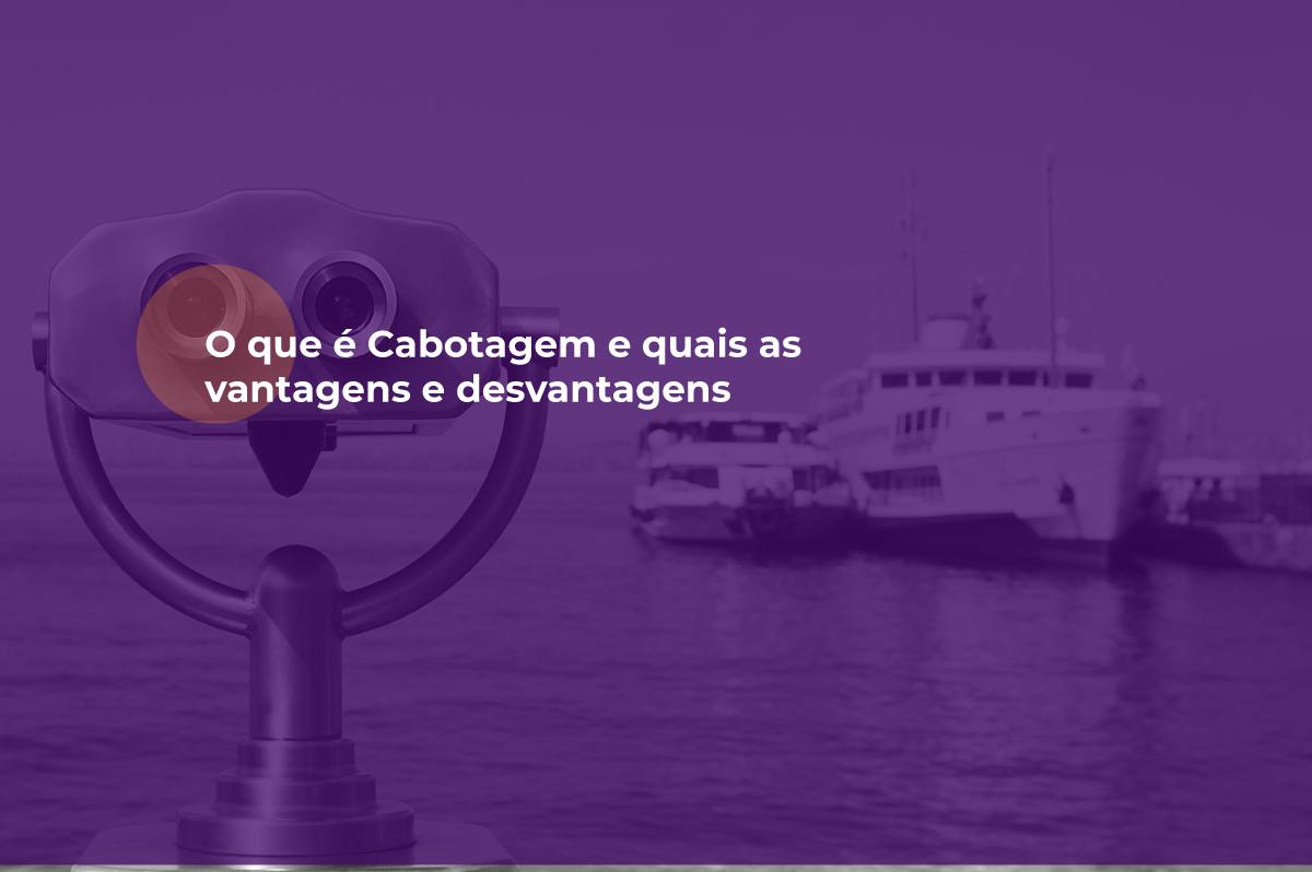 O que é Cabotagem e quais as vantagens e desvantagens