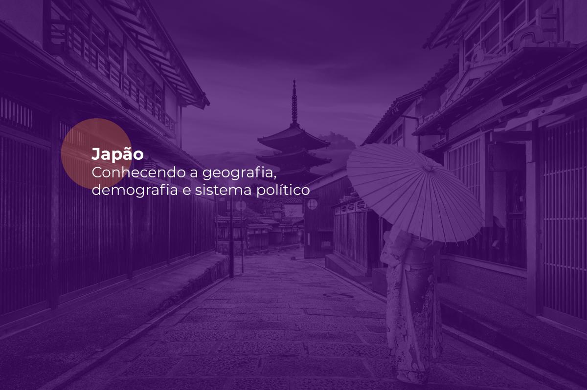 Japão: conhecendo a geografia, demografia e sistema político