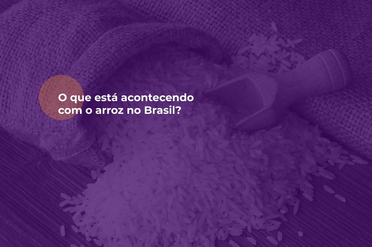 O que está acontecendo com o arroz no Brasil?